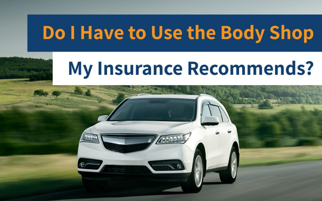 Do I Have to Use the Body Shop My Insurance Recommends?