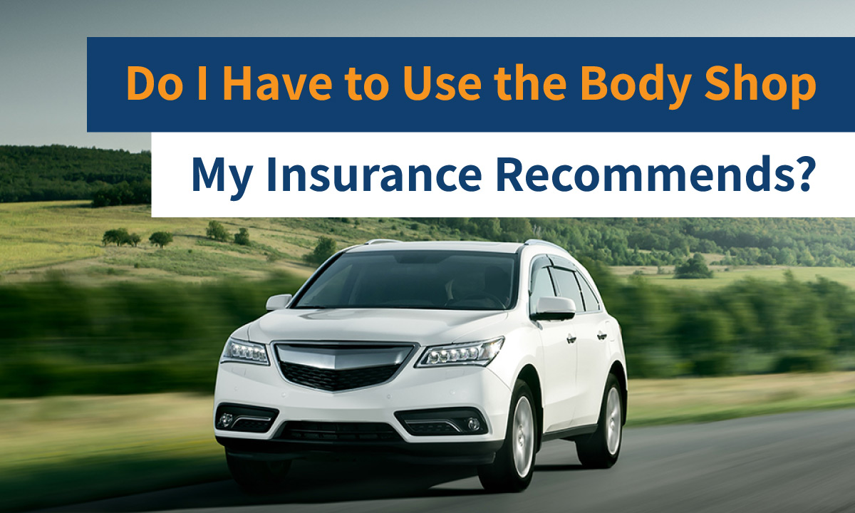 do i have to use the body shop my insurance recommends