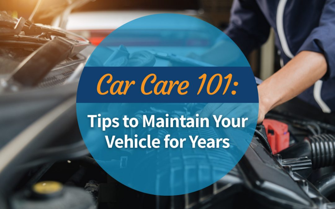 Car Care 101: Tips to Maintain Your Vehicle for Years